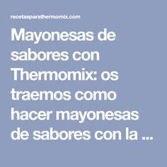 Mayonesas de sabores con Thermomix: os traemos como hacer mayonesas de sabores con la thermomix para sorprender a tus invitados