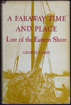 A Faraway Time and Place: Lore of the Eastern Shore by George Carey.