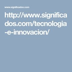 http://www.significados.com/tecnologia-e-innovacion/