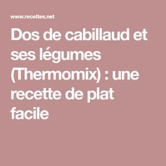 Dos de cabillaud et ses légumes (Thermomix) : une recette de plat facile