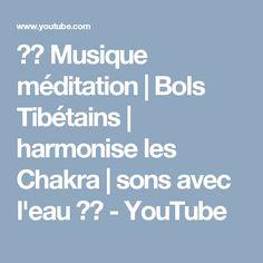 ♥♥ Musique méditation | Bols Tibétains | harmonise les Chakra | sons avec l'eau ♥♥ - YouTube