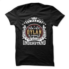DYLAN .Its a DYLAN Thing You Wouldnt Understand - T Shi - printed t shirts #t shirt creator #graphic tee