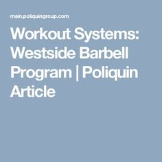 Workout Systems: Westside Barbell Program | Poliquin Article