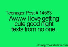 Will someone please text me good night? Anyone?