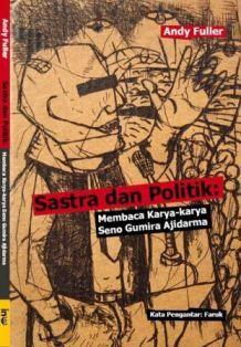 •Judul: Sastra dan Politik: Membaca Karya-karya Seno Gumira Ajidarma •Penulis: Andy Fuller •Penerbit: INSISTPress •Edisi: I, Desember 2011.