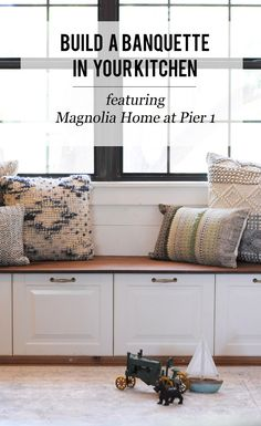 How To Build a Banquette in Your Kitchen featuring Magnolia Home at Pier 1