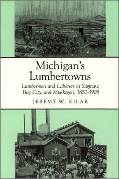 Michigan's Lumbertowns: Lumbermen and Laborers in Saginaw, Bay City, and Muskegon, 1870-1905 (Great Lakes Books Series) by Jeremy W. Kilar http://www.amazon.com/dp/0814320732/ref=cm_sw_r_pi_dp_627.ub0Q2WZQ6
