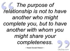 The purpose of relationship is not to have - Neale Donald Walsch - Quotes and sayings
