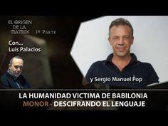 LA HUMANIDAD VICTIMA DE BABILONIA... MONOR por Sergio Manuel Pop – El Origen de La Matrix Parte 1 - YouTube