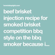 beef brisket injection recipe for smoked brisket competition bbq style on the bbq smoker because injecting a brisket is the best way to give flavor, moisture and cook a delicious smoked brisket Beef Brisket Injection Recipe, Brisket Meat, Smoked Beef Brisket, Buttermilk Fried Chicken, Smoke Bbq, Steak Butter, Smoking Recipes, Bbq Rub, Best Bbq