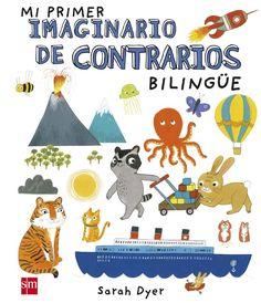 Un primer imaginario de contrarios en español e inglés con divertidas ilustraciones y más de 200 palabras. http://rabel.jcyl.es/cgi-bin/abnetopac?SUBC=BPBU&ACC=DOSEARCH&xsqf99=1869966