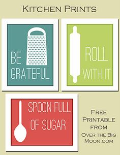 Kitchen Prints: Very Cute: Be Grateful; Roll With It; Spoonfull of Sugar. FROM: Untitled 1 Fun Kitchen Printables Home Design, Design Ideas, Nest Design, Cute Kitchen, Kitchen Ideas, Kitchen Signs, Design Kitchen, Kitchen Quotes, Smart Kitchen