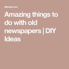 Amazing things to do with old newspapers | DIY Ideas