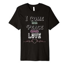 Amazon.com: I Come With Peace and Love Premium T-Shirt: Clothing
