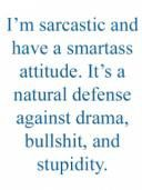 Reminds me of my personal motto:  Better to be a smartass than a dumbass!
