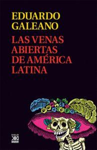 LAS VENAS ABIERTAS DE AMERICA LATINA de Eduardo Galeano