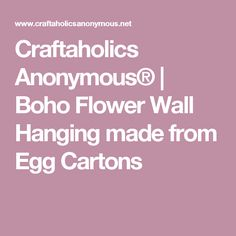 Craftaholics Anonymous® | Boho Flower Wall Hanging made from Egg Cartons Hanging Flower Wall, Boho Diy, Spring Home Decor, Diy Doll, Watercolor Flowers, Doll Accessories, Diapers, Anonymous, Handmade Gifts