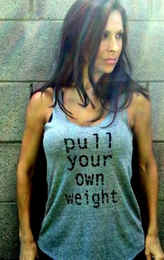 """pull your own weight"" tank, love this for working out!"