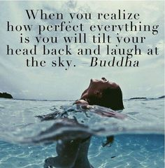 When you realise how perfect everything is you will tilt your head back and laugh at the sky - Buddha #FeelGood www.thesecret.tv