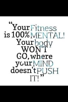 Fitness Is 100% Mental - You Must Push Yourself! Soo true when it comes to running! #running #runhappy