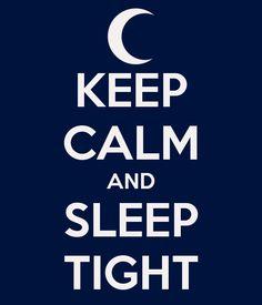 Keep calm & sleep tight
