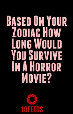 Based On Your Zodiac How Long Would You Survive In A Horror Movie? by 10Feeds Blog - The Zodiac Experts Blog #astrology #Horoscopes #IndianZodiac Horoscope Signs Sagittarius, Zodiac Signs Love Matches, Zodiac Sign Quiz, August Horoscope, Zodiac Signs In Love, Scorpio Zodiac Facts, Aries Sign, Best Zodiac Sign, Zodiac Sign Traits