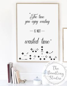Time you enjoy wasting is not wasted time.  This quote has been credited to many: John Lennon, Bertrand Russell, coffee guy in Pokemon Sun & Moon. But the earliest seems to be Marthe Troly-Curtin.   ------ Digital Download for Print! ------   Your download includes:  1 jpg file size A4 (8.3 x 11.7in / 210 x 297 mm) in 300dpi resolution.   Once your payment is processed you will receive an email with a link to your download.   For personal use only. Please do not distribute, upload , ...