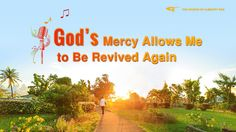 "The Hymn of Life Experience ""God's Mercy Allows Me to Be Revived Again"""