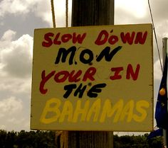 Island signs - Slow Down Mon, You're in the Bahamas