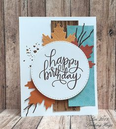 Sending Hugs: For a Fall Birthday Birthday Cards For Women, Handmade Birthday Cards, Birthday Images, Birthday Quotes, Leaf Cards, Fall Birthday, Stamping Up Cards, Thanksgiving Cards, Scrapbook Cards
