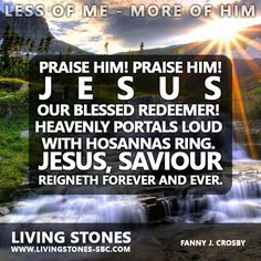 Praise Him! Praise Him! Jesus my blessed Redeemer!  Can we ever sing this song enough?
