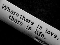 """Where there is love,there is life"""