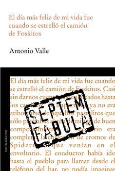 El día más feliz de mi vida fue cuando se estrelló el camión de Foskitos. Antonio Valle. Septem