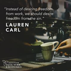"""Instead of desiring freedom from work, we should desire freedom from the sin."" - Lauren Carl [[Click through for the whole article]]"