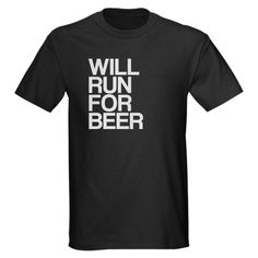 WILL RUN FOR BEER Funny Dark T-Shirt by CafePress - L Black
