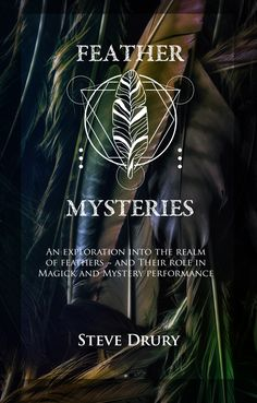 Feather Mysteries. Book by Steve Drury. An exploration into teh realm of feathers - and their role in magick and mystery