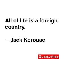 All of life is a foreign country. Surface Magazine, Waiting Here For You, Actions Speak Louder Than Words, Jack Kerouac, Magic Words, Words Worth, Writing Process, Band Aid, Powerful Words