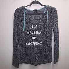"""""""I Rather Be Shopping"""" Nice material & in good condition. I usually fit into size M. In this top S fit perfectly. Tops Sweatshirts & Hoodies"""