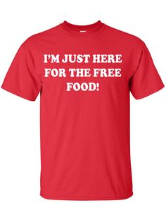 Hey, I found this really awesome Etsy listing at https://www.etsy.com/listing/161832681/im-just-here-for-the-free-food-t-shirt