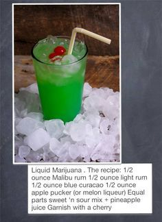 Liquid marijuana- FAVORITE DRINK EVA.:)