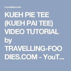 KUEH PIE TEE (KUEH PAI TEE) VIDEO TUTORIAL by TRAVELLING-FOODIES.COM - YouTube
