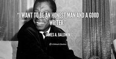 """""""I want to be an honest man and a good writer."""" - James A. Baldwin #quote #lifehack #jamesabaldwin"""