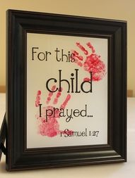 hand prints with bible verse  1 Samuel 1:27 or James 1:17  or some other cute quote