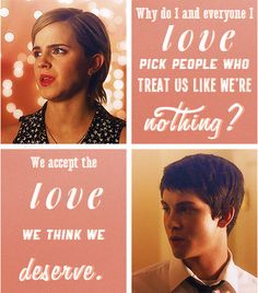 """We accept the love we think we deserve."" -Perk Of Being A Wallflower"