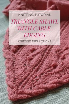 to start knitting triangle shawl with twisted trim cable edging Knitting tips and tricks: knit triangle shawl with cable edging beginning.Knitting tips and tricks: knit triangle shawl with cable edging beginning. Knitting Blogs, Knitting Designs, Knitting Stitches, Knitting Patterns Free, Baby Knitting, Finger Knitting, Knitting Tutorials, Free Knitting, Knit Edge