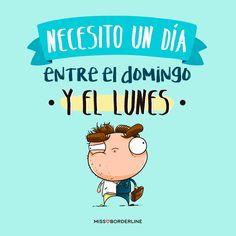Necesito un día entre el domingo y el lunes. #graciosas #divertidas #quotes #funny #humor