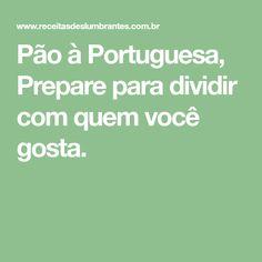 Pão à Portuguesa, Prepare para dividir com quem você gosta.