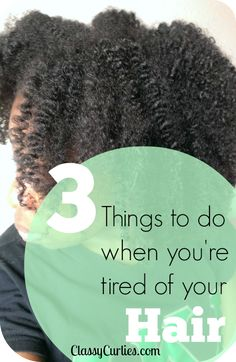 Natural Hair: 3 Things to do When You're Tired of Your Hair