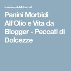 Panini Morbidi All'Olio e Vita da Blogger - Peccati di Dolcezze