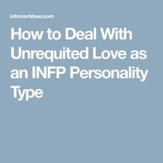 How to Deal With Unrequited Love as an INFP Personality Type